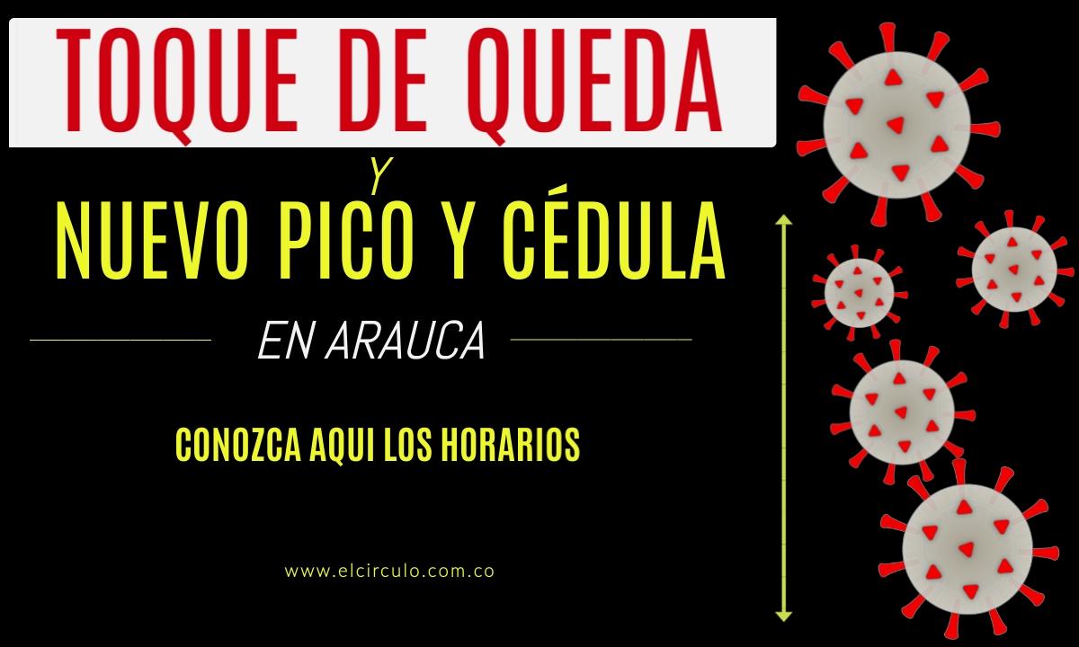 ¡Atención! toque de queda en el departamento de Arauca y nuevo pico y cédula